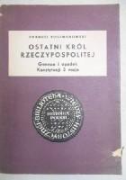 Ostatni król Rzeczypospolitej. Geneza i upadek Konstytucji 3 maja