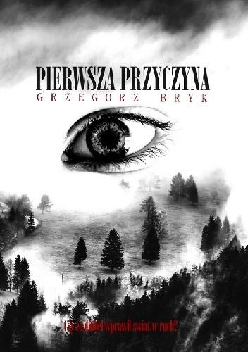 """Dywagacje na temat wiar, życia i śmierci... czyli ,,Pierwsza przyczyna"""" Grzegorz Bryk."""