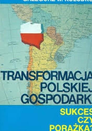 Okładka książki Transformacja polskiej gospodarki. Sukces czy porażka?