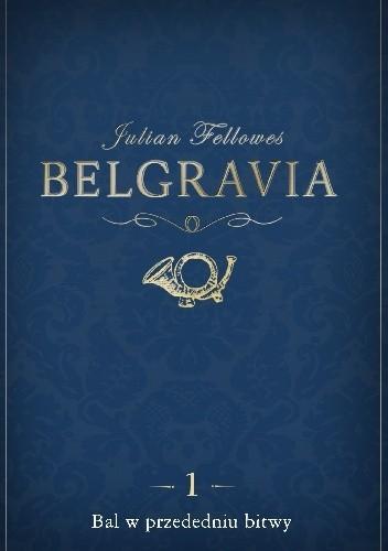 Okładka książki Belgravia. Bal w przededniu bitwy
