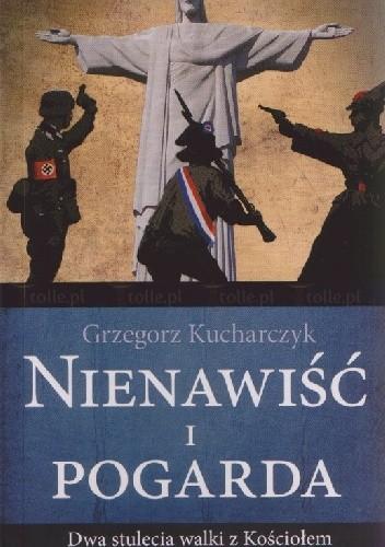 Okładka książki Nienawiść i pogarda. Dwa stulecia walki z Kościołem