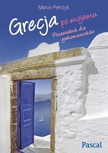 Okładka książki Grecja po mojemu.Przewodnik dla grekomaniaków