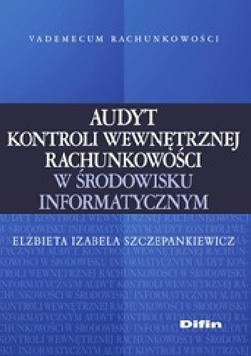 Okładka książki Audyt kontroli wewnętrznej rachunkowości w środowisku informatycznym