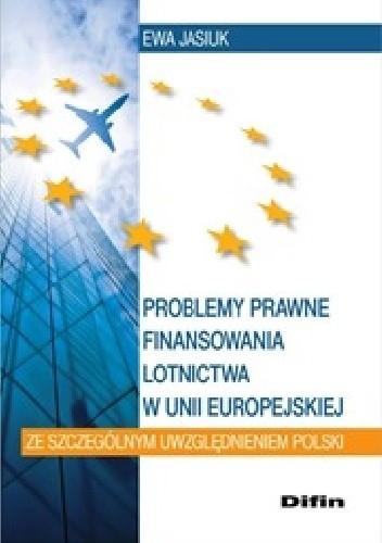 Okładka książki Problemy prawne finansowania lotnictwa w Unii Europejskiej ze szczególnym uwzględnieniem Polski