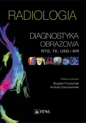 Okładka książki Radiologia. Diagnostyka obrazowa RTG, TK, USG i MR. Wydanie 3