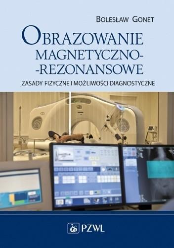 Okładka książki Obrazowanie magnetyczno-rezonansowe. Zasady fizyczne i możliwości diagnostyczne
