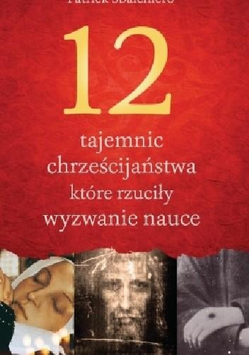 Okładka książki 12 tajemnic chrześcijaństwa, które rzuciły wyzwanie nauce