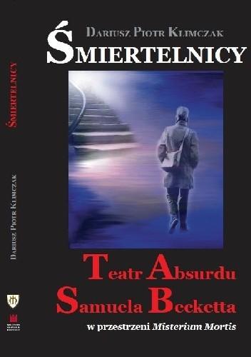 Okładka książki Śmiertelnicy. Teatr Absurdu Samuela Becketta w przestrzeni Misterium Mortis