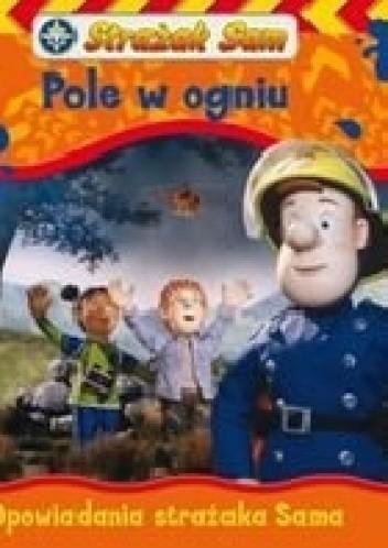Okładka książki Strażak Sam. Pole w ogniu