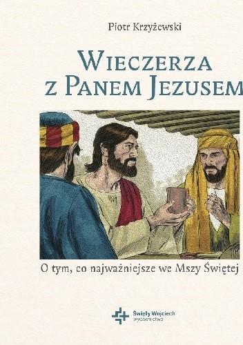 Okładka książki Wieczerza z Panem Jezusem. O tym co najważniejsze we Mszy Świętej