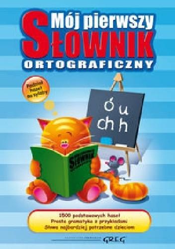 Okładka książki Mój pierwszy słownik ortograficzny