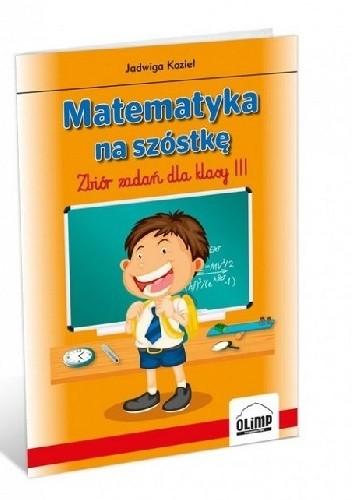 Okładka książki Matematyka na szóstkę. Zbiór zadań dla klasy 3