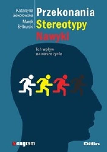 Okładka książki Przekonania, stereotypy, nawyki. Ich wpływ na nasze życie