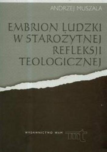 Okładka książki Embrion ludzki w starożytnej refleksji teologicznej