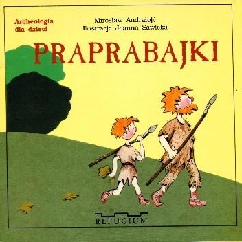 Okładka książki Praprabajki. Archeologia dla dzieci