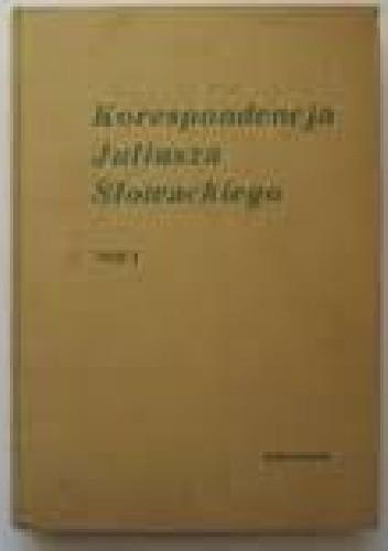 Okładka książki Korespondencja Juliusza Słowackiego. T. 1