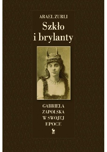 Okładka książki Szkło i brylanty. Gabriela Zapolska na tle epoki