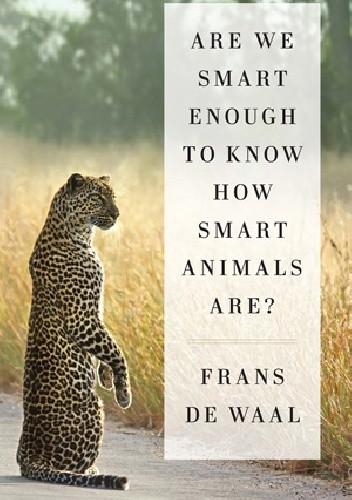 Okładka książki Are We Smart Enough To Know How Smart Animals Are?