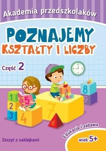Okładka książki Poznajemy kształty i liczby. Akademia przedszkolaków. Część 2