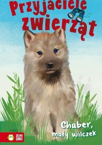 Okładka książki Chaber, mały wilczek. Przyjaciele zwierząt