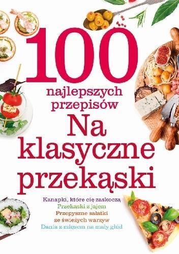 Okładka książki 100 najlepszych przepisów na klasyczne przekąski