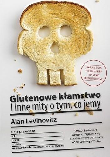 Okładka książki Glutenowe kłamstwo. I inne mity o tym, co jemy