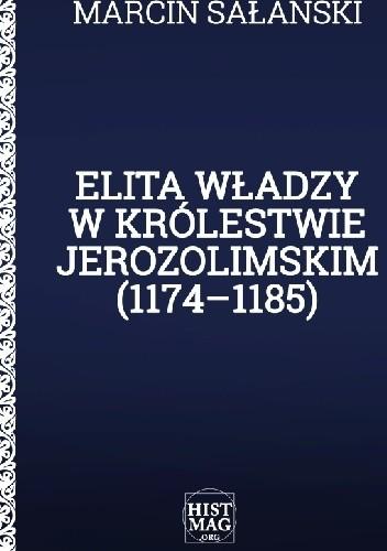Okładka książki Elita władzy w Królestwie Jerozolimskim (1174–1185)