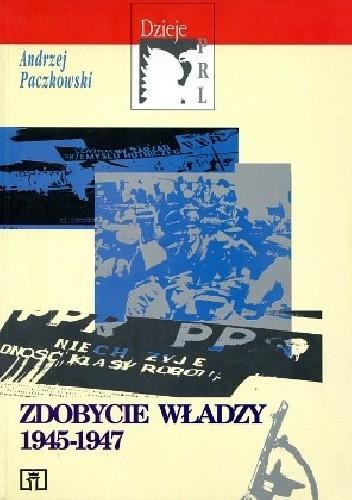 Okładka książki Zdobycie władzy 1945-1947