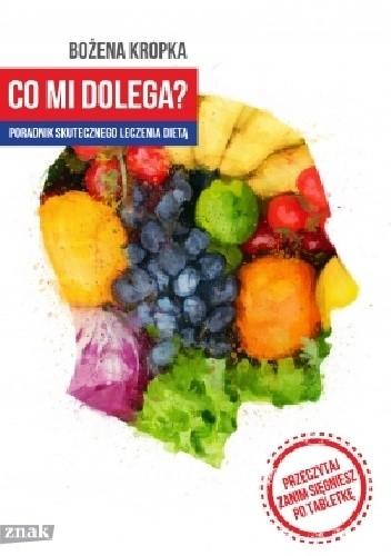 Okładka książki Co mi dolega? Poradnik skutecznego leczenia dietą
