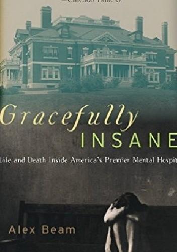Okładka książki Gracefully Insane: Life and Death Inside America's Premier Mental Hospital