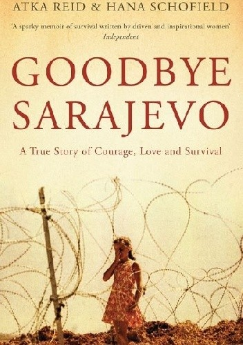Okładka książki Goodbye Sarajevo. A True Story of Courage, Love and Survival