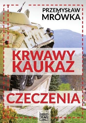 Okładka książki Krwawy Kaukaz: Czeczenia