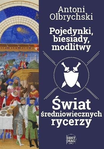 Okładka książki Pojedynki, biesiady, modlitwy. Świat średniowiecznych rycerzy