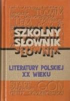 Szkolny słownik literatury polskiej XX wieku