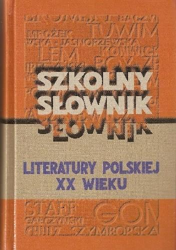 Okładka książki Szkolny słownik literatury polskiej XX wieku