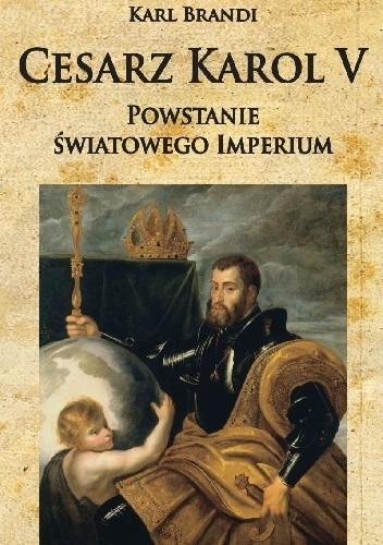 Okładka książki Cesarz Karol V Powstanie światowego imperium