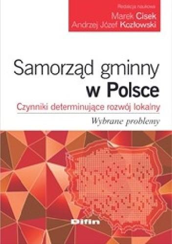 Okładka książki Samorząd gminny w Polsce. Czynniki determinujące rozwój lokalny. Wybrane problemy