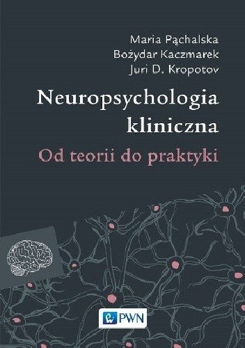 Okładka książki Neuropsychologia kliniczna. Od teorii do praktyki