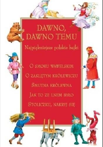 Okładka książki Dawno, dawno temu. Najpiękniejsze polskie bajki