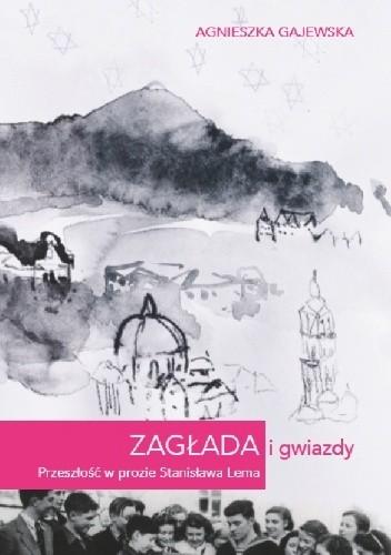 Okładka książki Zagłada i gwiazdy. Przeszłość w prozie Stanisława Lema
