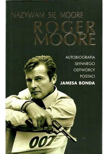 Okładka książki Nazywam się Moore, Roger Moore