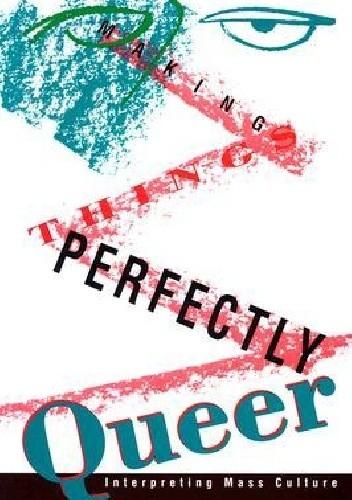 Okładka książki Making Things Perfectly Queer: Interpreting Mass Culture