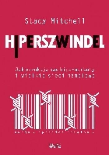 Okładka książki Hiperszwindel. Jak oszukują nas hipermarkety i wielkie sieci handlowe