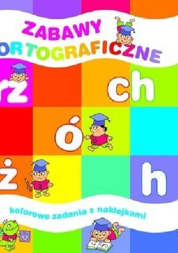 Okładka książki Zabawy ortograficzne. Kolorowe zadania z naklejkami