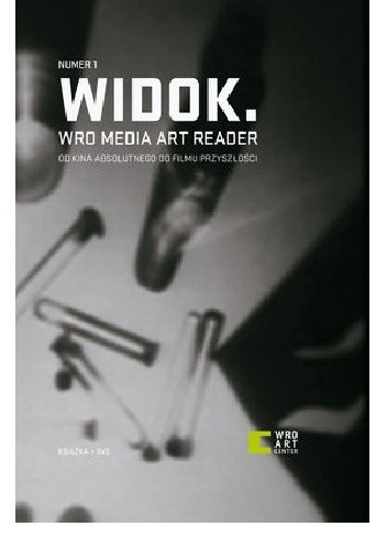 Okładka książki Widok. WRO Media Art Reader 1. Od kina absolutnego do filmu przyszłości. Materiały z historii eksperymentu w sztuce ruchomego obrazu