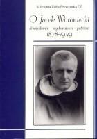 O. Jacek Woroniecki. Dominikanin - Wychowawca - Patriota. 1878-1949