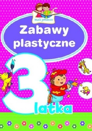Okładka książki Zabawy plastyczne 3-latka. Mali geniusze