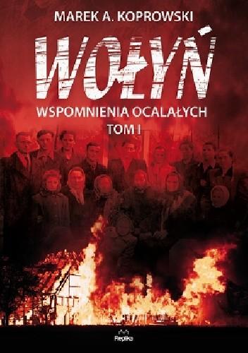Okładka książki Wołyń. Wspomnienia ocalałych. Tom I