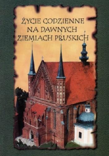 Okładka książki Życie codzienne na dawnych ziemiach pruskich. Obchody rocznicowe i świąteczne