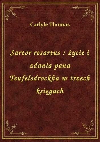 Okładka książki Sartor resartus : życie i zdania pana Teufelsdrockha w trzech księgach